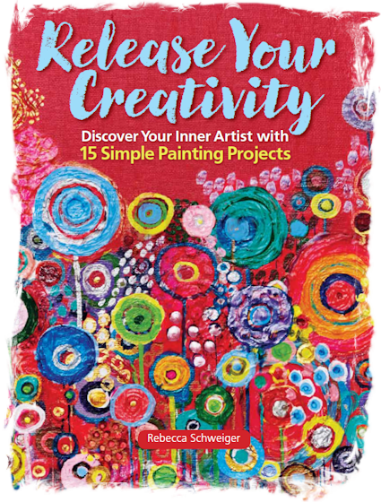 Learn 15 step-by-step painting and mixed-media art projects in 'Release Your Creativity', by Rebecca Schweiger